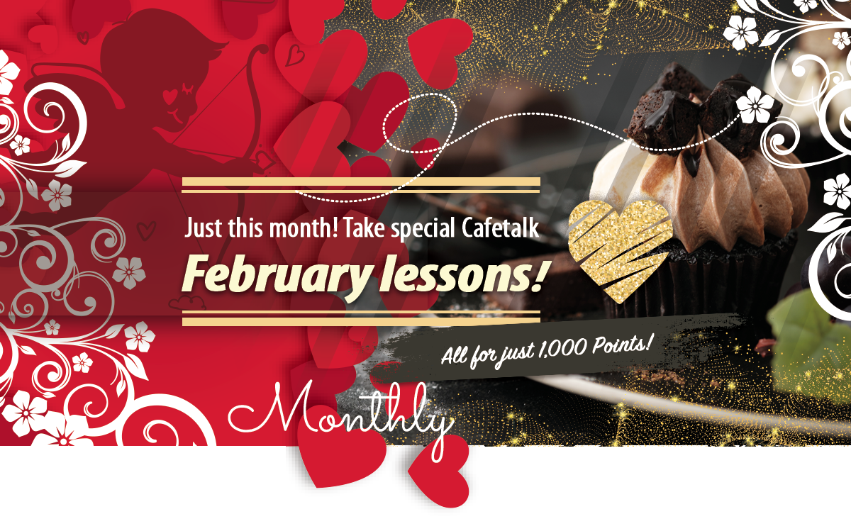 Just this month! Take special Cafetalk February lessons, all for just 1,000 Points!
