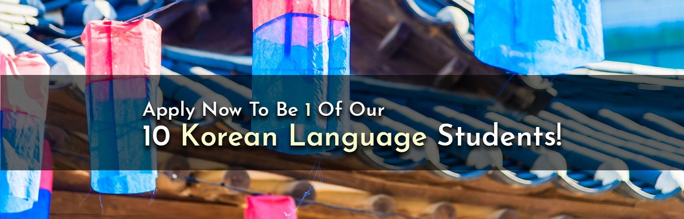 Apply Now To Be 1 Of Our 10 Korean Language Students!